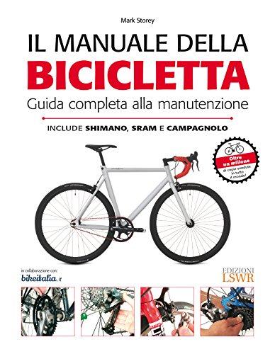 Il manuale della bicicletta. Guida completa alla manutenzione por Mark Storey