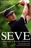 Seve: A Biography of Severiano Ballesteros by Alistair Tait (2006-08-10)