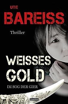 Weisses Gold: Im Sog der Gier (Alex-Martin-Thriller 2) von [Bareiss, Ute]