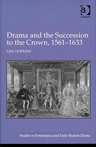 drama-and-the-succession-to-the-crown-1561-1633-by-lisa-hopkins-published-may-2011