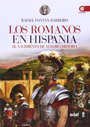 LOS ROMANOS EN HISPANIA. EN EL ORIGEN DE NUESTRA CULTURA (Crónicas de la Historia) por RAFAEL FONTÁN BARREIRO