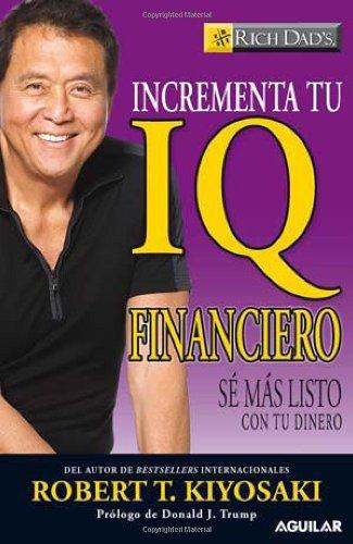 Incrementa Tu IQ Financiero: Se Mas Listo Con Tu Dinero = Increase Your Financial IQIncrementa tu IQ financiero (Rich Dad's) por Robert T. Kiyosaki
