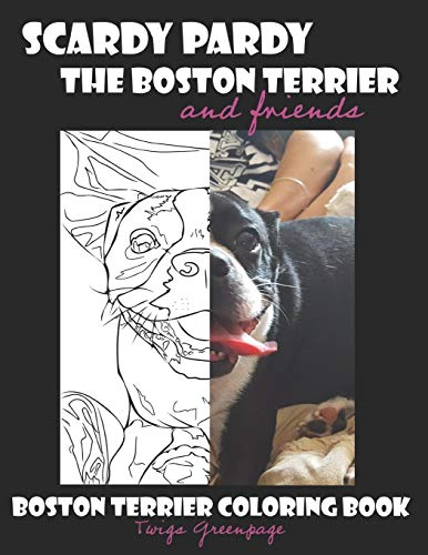 Scardy Pardy The Boston Terrier and Friends: Boston Terrier Coloring Book -