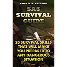 SAS Survival Guide: 20 Survival Skills That Will Make You Prepared To Any Dangerous Situation (English Edition)