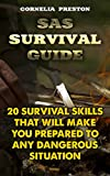 SAS Survival Guide: 20 Survival Skills That Will Make You Prepared To Any Dangerous Situation