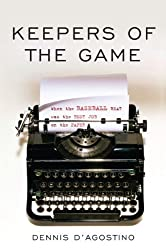 Keepers of the Game: When the Baseball Beat was the Best Job on the Paper by Dennis D'Agostino (2013-02-01)
