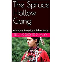 The Spruce Hollow Gang: A Native American Adventure (English Edition)