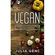 Vegan - Veganes Kochbuch: 52 Gesunde vegane Rezepte für jede Tageszeit (German Edition)