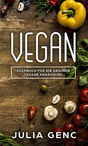 Vegan - Veganes Kochbuch: 52 Gesunde vegane Rezepte für jede Tageszeit (Klauen Salat)