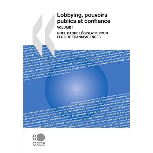 Lobbying, pouvoirs publics et confiance, Volume 1: Quel cadre législatif pour plus de transparence ? (Gouvernance)