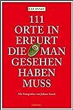 111 Orte in Erfurt die man gesehen haben muss: Reiseführer