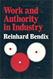 Work and Authority in Industry: Ideologies of Management in the Course of Industrialization