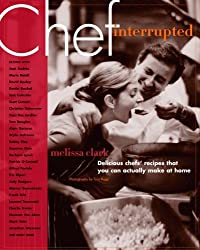 Chef, Interrupted: Delicious Chefs' Recipes That You Can Actually Make at Home by Melissa Clark (2005-10-11)