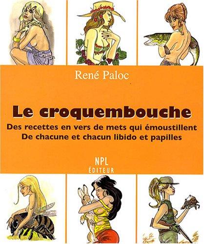 Le croquembouche : Des recettes en vers de mets qui émoustillent de chacune et chacun libido et papilles par René Paloc