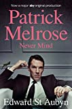 Never Mind (The Patrick Melrose Novels Book 1)