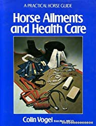 Horse Ailments and Health Care (A Practical horse guide)