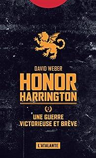 Honor Harrington, Tome 3 : Une guerre victorieuse et brève par Weber