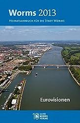 Worms 2013 - Eurovisionen: Heimatjahrbuch für die Stadt Worms