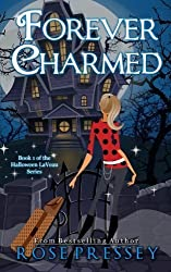 Forever Charmed: The Halloween LaVeau Series, Book 1 by Rose Pressey (2013-04-20)