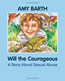 Will the Courageous: A Story about Sexual Abuse (Growing with Love) by Amy Barth (2011-05-23)