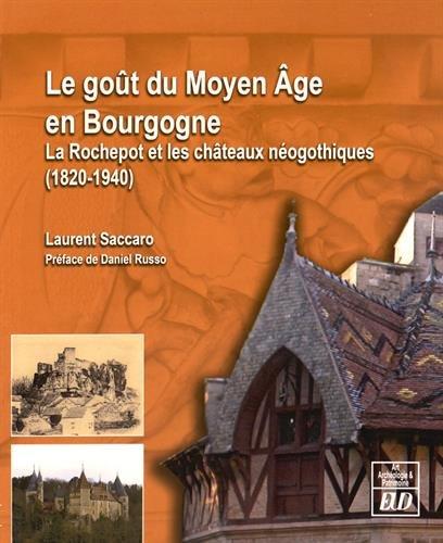 Le goût du Moyen Age en Bourgogne : La Rochepot et les châteaux néogothiques (1820-1940)