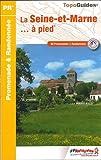 La Seine-et-Marne... à pied : 60 promenades & randonnées