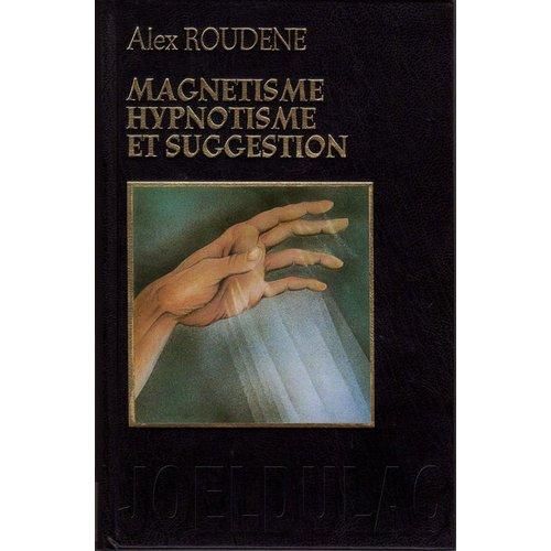 Magnétisme, hypnotisme, suggestion