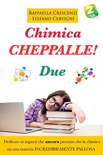 Chimica. Cheppalle! Due.: Mica penserete ancora che studiare la chimica sia palloso? (Chimica Cheppalle Vol. 2)