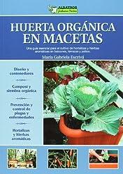 Huerta organica en macetas / Organic Gardening in Containers: Guia esencial para el cultivo de hortalizas y hierbas aromaticas en balcones, terrazas o ... (Jardineria Practica / Practical Gardening)
