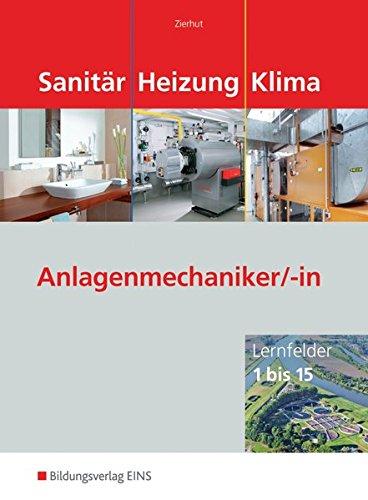 Sanitär-, Heizungs- und Klimatechnik: Sanitär Heizung Klima. Anlagenmechaniker/-in: Lernfelder 1 bis 15