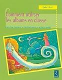 Comment utiliser les albums en classe : Cycles 1, 2 et 3