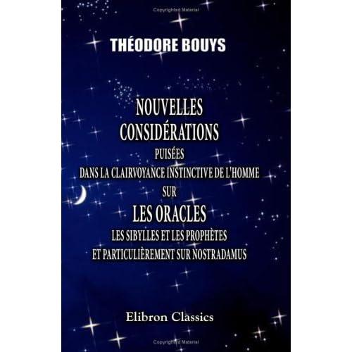 Nouvelles considérations puisées dans la clairvoyance instinctive de l'homme, sur les oracles, les sibylles et les prophètes, et particulièrement sur Nostradamus
