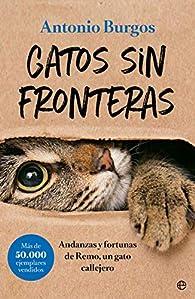 Gatos sin fronteras: Andanzas y fortunas de Remo, un gato callejero par Antonio Burgos