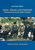 Heiler, Rituale und Patienten: Schamanismus in den Anden Ecuadors - Bernhard Wörrle