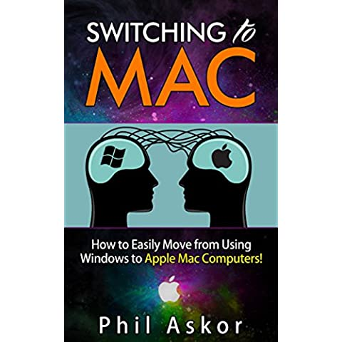 Switching to Mac - How to Easily Move From Using Windows to Apple Mac Computers! (English Edition)