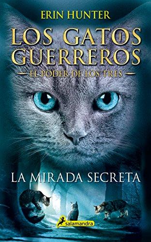 La mirada secreta: Los gatos guerreros - El poder de los tres I (Juvenil