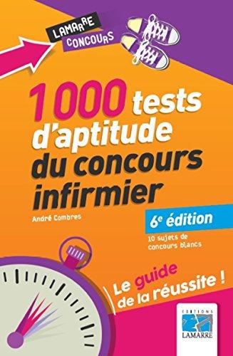 1000 tests d'aptitude du concours infirmier: Le guide de la russite. 10 sujets de concours blancs.