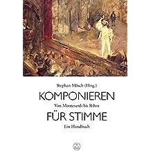 Komponieren für Stimme -Von Monteverdi bis Rihm. Ein Handbuch-