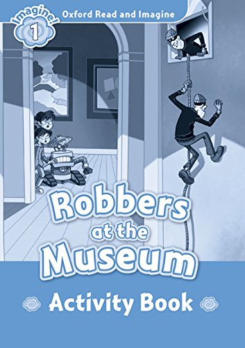 Oxford Read And Imagine 1. Robbers At The Museum. Activity Book (Oxford Read & Imagine) - 9780194722469