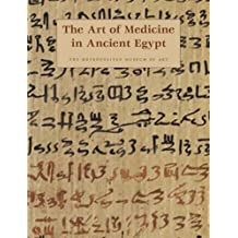 The Art of Medicine in Ancient Egypt by James P. Allen (2005-12-31)