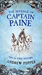 The Revenge Of Captain Paine: From the author of The Last Days of Newgate (A Pyke Mystery series Book 2)