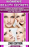 Beauty:Womens Beauty Secrets 2nd Edition - Learn all the Beauty Secrets Celebrities Know About Looking Amazing Everytime You Go Out (English Edition)