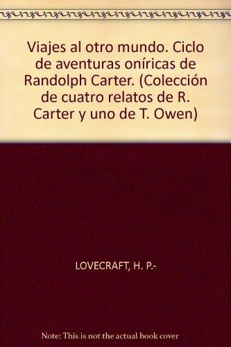 Viajes al otro mundo. Ciclo de aventuras oníricas de Randolph Carter. (Colecc...