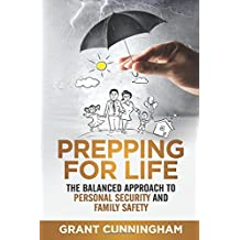 Prepping For Life: The balanced approach to personal security and family safety