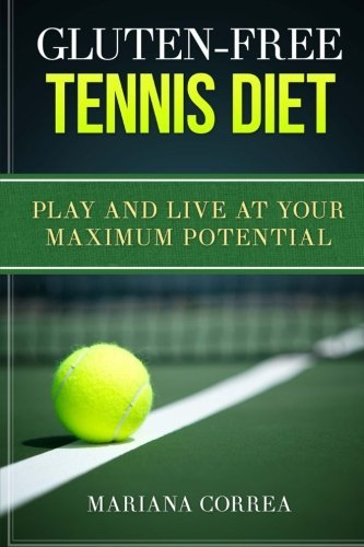 GLUTEN-FREE TENNIS Diet: Play and live at your maximum potential by Mariana Correa (2015-04-30) par Mariana Correa
