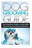 Dog Grooming Guide: Tools & Equipment, Dog Groomer Supplies, Dog Groomer Courses, Mobile Dog Grooming, Mobile Pet Grooming Van, Dog Grooming Prices, Dog Grooming School, Animal Care & Pets How To Book