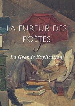 La Fureur des poètes, suivi de La Grande Explication: La Grande Explication par [Saurel]