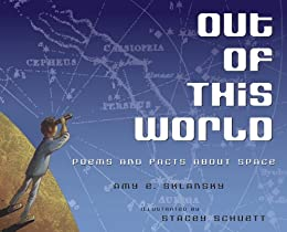 Out of This World: Poems and Facts about Space by [Sklansky, Amy, Illustrated by Stacey Schuett]