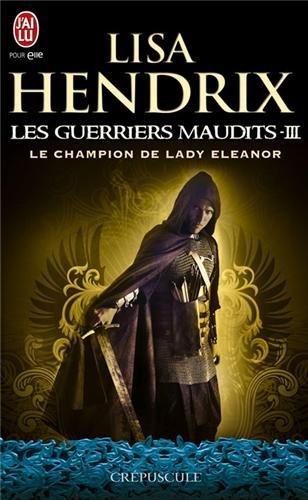 Les guerriers maudits, Tome 3 : Le champion de lady Eleanor par Lisa Hendrix