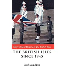 The British Isles Since 1945 (Short Oxford History of the British Isles)